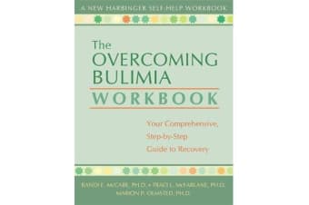 The Overcoming Bulimia Workbook - Your Comprehensive Step-by-Step Guide to Recovery