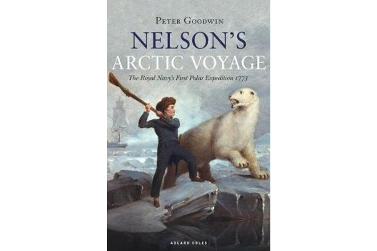 Nelson's Arctic Voyage - The Royal Navy's first polar expedition 1773