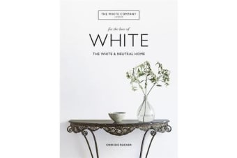 The White Company, For the Love of White - The White & Neutral Home