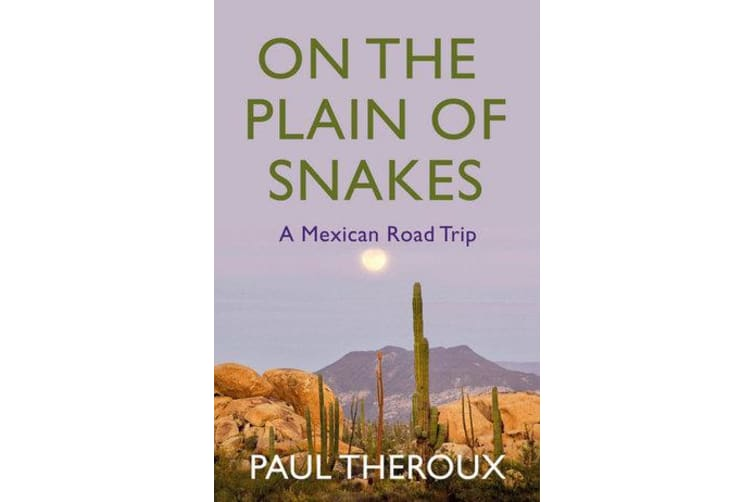 On the Plain of Snakes - A Mexican Road Trip