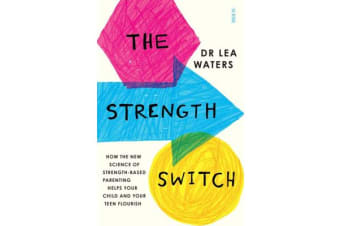 The Strength Switch - how the new science of strength-based parenting helps your child and your teen flourish