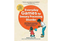 Everyday Games for Sensory Processing Disorder - 100 Playful Activities to Empower Children with Sensory Differences