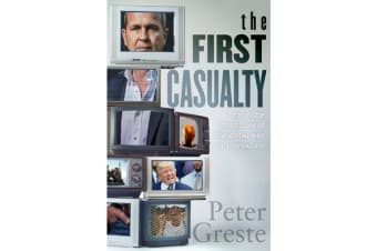 The First Casualty - A Memoir from the Front Lines of the Global War on Journalism