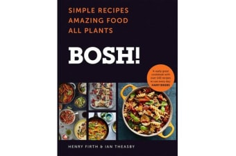 BOSH! - Simple Recipes. Amazing Food. All Plants. the Fastest-Selling Cookery Book of the Year