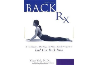 Back Rx - A Fifteen-Minute-a-Day Yoga-and Pilates-Based Program to End Low Back Pain Forever