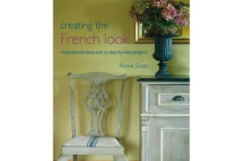 Creating the French Look - Inspirational Ideas and 25 Step-by-Step Projects