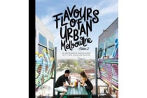Flavours of Urban Melbourne Edition 2 - 120 Restaurants, Bars & Cafes with their Signature Recipes