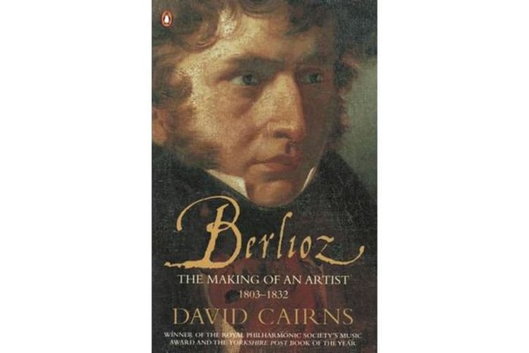 Berlioz - The Making of An Artist 1803-1832