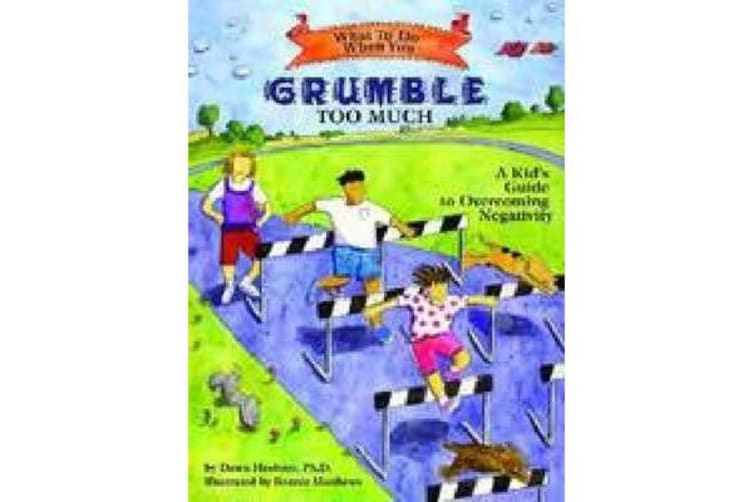 What to Do When You Grumble Too Much - A Kid's Guide to Overcoming Negativity