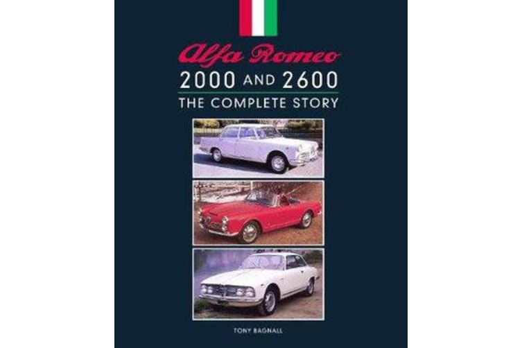 Alfa Romeo 2000 and 2600 - The Complete Story