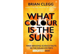 What Colour is the Sun? - Mind-Bending Science Facts in the Solar System's Brightest Quiz