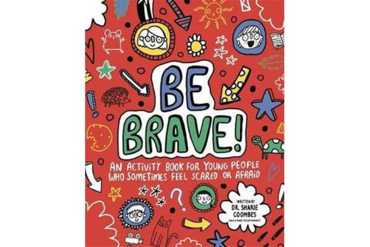 Be Brave! Mindful Kids - An Activity Book for Young People Who Sometimes Feel Scared or Afraid