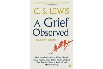 A Grief Observed Readers' Edition - With contributions from Hilary Mantel, Jessica Martin, Jenna Bailey, Rowan Williams, Kate Saunders, Francis Spufford and Maureen Freely