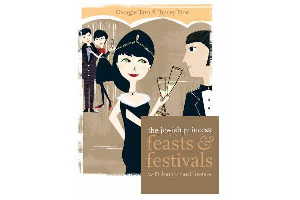 The Jewish Princess: Feasts and Festivals - With Family and Friends