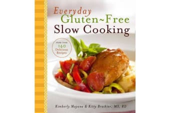 Everyday Gluten-Free Slow Cooking - More Than 140 Delicious Recipes