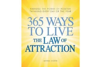 365 Ways to Live the Law of Attraction - Harness the power of positive thinking every day of the year