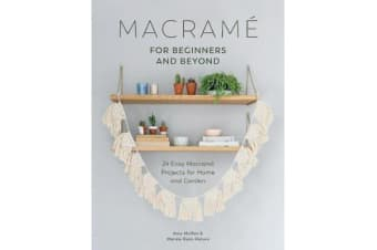Macrame for Beginners and Beyond - 24 Easy Macrame Projects for Home and Garden