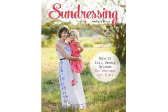 Sundressing - Sew 21 Easy, Breezy Dresses for Women and Girls