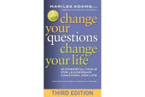 Change Your Questions, Change Your Life - 12 Powerful Tools for Leadership, Coaching, and Life