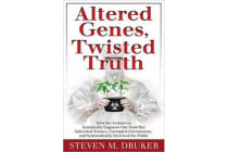 Altered Genes, Twisted Truth - How the Venture to Genetically Engineer Our Food Has Subverted Science, Corrupted Government, and Systematically Deceived the Public