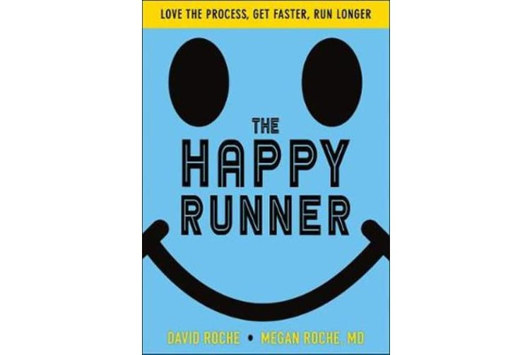 The Happy Runner - Love the Process, Get Faster, Run Longer