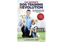 Zak George's Dog Training Revolution - A Complete Guide to Raising the Perfect Pet with Love