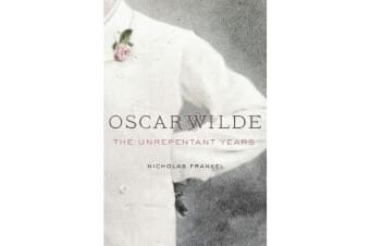 Oscar Wilde - The Unrepentant Years