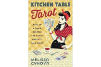 Kitchen Table Tarot - Pull Up a Chair, Shuffle the Cards, and Let's Talk Tarot