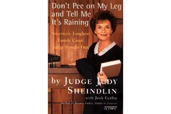 Don't Pee on My Leg and Tell ME it's Raining - America's Toughest Family Court Judge Speaks out