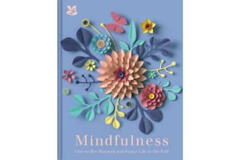 Mindfulness - Live in the Moment and Enjoy Life to the Full