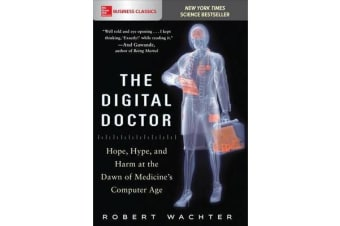The Digital Doctor - Hope, Hype, and Harm at the Dawn of Medicine's Computer Age