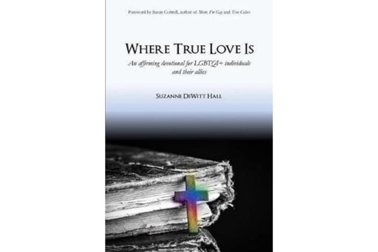 Where True Love Is - An Affirming Devotional for Lgbtqi+ Christians and Their Allies