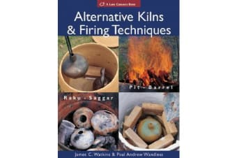 Alternative Kilns & Firing Techniques - Raku * Saggar * Pit * Barrel