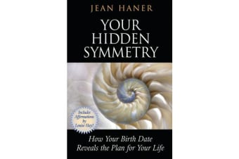 Your Hidden Symmetry - How Your Birth Date Reveals The Plan For Your Life