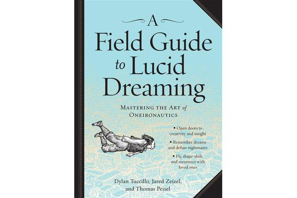 Field Guide to Lucid Dreaming - Mastering the Art of Oneironautics