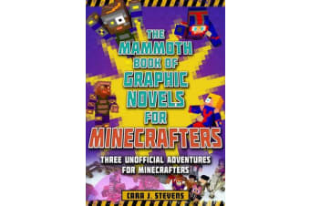 The Mammoth Book of Graphic Novels for Minecrafters - Three Unofficial Adventures for Minecrafters