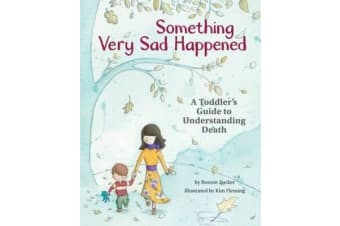 Something Very Sad Happened - A Toddler's Guide to Understanding Death