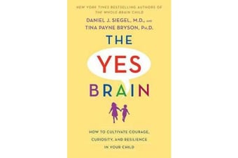 Yes Brain - How to Cultivate Resilience, Encourage Curiosity, and Inspire Passion and Purpose in Your Child's Life