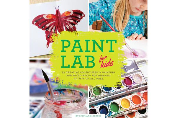 Paint Lab for Kids - 52 Creative Adventures in Painting and Mixed Media for Budding Artists of All Ages