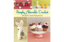 Simply Adorable Crochet - 40 of the Cutest Projects Ever