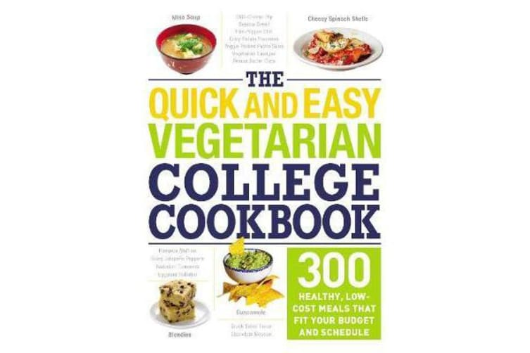 The Quick and Easy Vegetarian College Cookbook - 300 Healthy, Low-Cost Meals That Fit Your Budget and Schedule