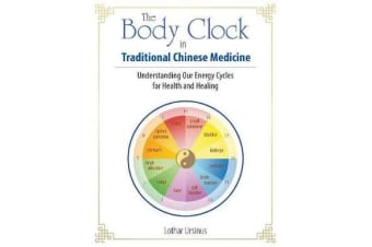 The Body Clock in Traditional Chinese Medicine - Understanding Our Energy Cycles for Health and Healing