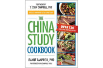 The China Study Cookbook - Over 120 Whole Food, Plant-Based Recipes