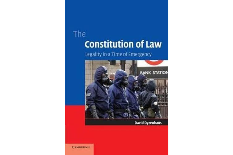 The Constitution of Law - Legality in a Time of Emergency
