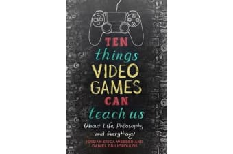 Ten Things Video Games Can Teach Us - (about life, philosophy and everything)
