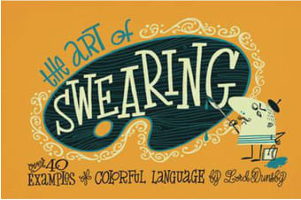 The Art of Swearing - Over 40 Fine Examples of Foul Language