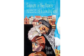 Sinners in the Hands of a Loving God - The Scandalous Truth of the Very Good News