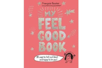 My Feel Good Book - 90 ways to feel confident and happy to be you!