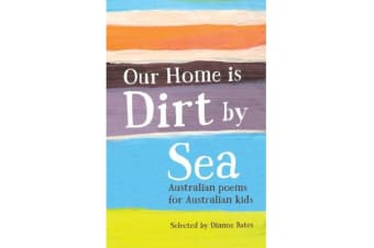 Our Home is Dirt by Sea - Australian Poems for Australian Kids