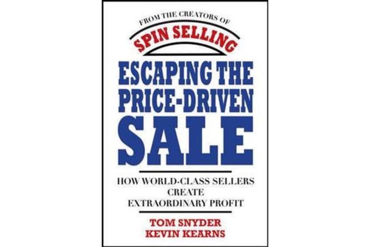 Escaping the Price-Driven Sale - How World Class Sellers Create Extraordinary Profit